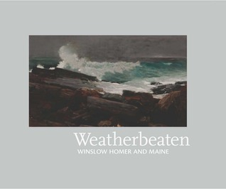Weatherbeaten: Winslow Homer and Maine
