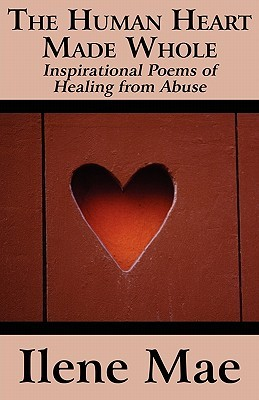 The Human Heart Made Whole: Inspirational Poems of Healing from Abuse