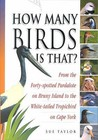 How Many Birds Is That?: From The Forty Spotted Pardalote On Bruny Island To The White Tailed Tropicbird On Cape York