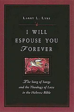 I Will Espouse You Forever: The Song of Songs and the Theology of Love in the Hebrew Bible
