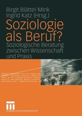 Soziologie ALS Beruf?: Soziologische Beratung Zwischen Wissenschaft Und Praxis