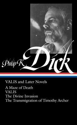VALIS & Later Novels: A Maze of Death / VALIS / The Divine Invasion / The Transmigration of Timothy Archer