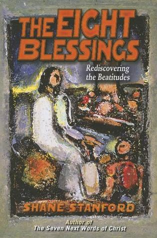 The Eight Blessings: Rediscovering the Beatitudes
