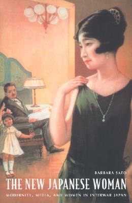 The New Japanese Woman: Modernity, Media, and Women in Interwar Japan