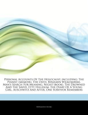 Articles on Personal Accounts of the Holocaust, Including: The Pianist (Memoir), the Oath, Binjamin Wilkomirski, Man's Search for Meaning, Night (Book), the Drowned and the Saved, Etty Hillesum, the Diary of a Young Girl