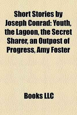 Short Stories by Joseph Conrad: Youth, the Lagoon, the Secret Sharer, an Outpost of Progress, Amy Foster