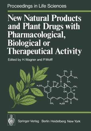 New Natural Products and Plant Drugs with Pharmacological, Biological or Therapeutical Activity: Proceedings of the First International Congress on Medicinal Plant Research, Section A, Held at the University of Munich, Germany, September 6 10, 1976