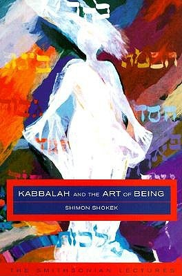 Kabbalah and the Art of Being by Shimon Shokek