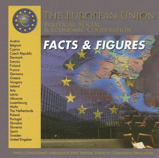 The European Union Facts & Figures: Political, Social, & Economic Cooperation