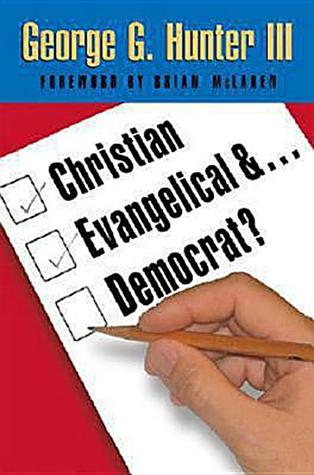 Christian, Evangelical, And Democrat? by George G. Hunter III