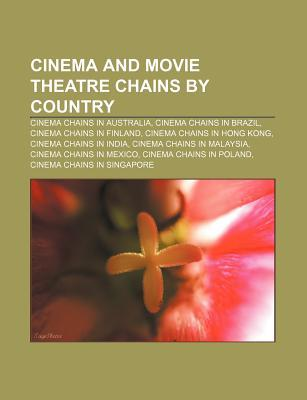 Cinema and Movie Theatre Chains by Country: Cinema Chains in Australia, Cinema Chains in Brazil, Cinema Chains in Finland