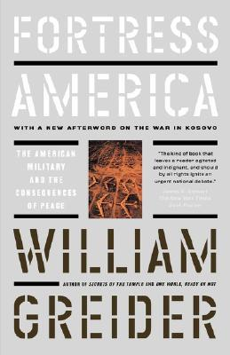 Fortress America The American Military and the Consequences o... by William Greider