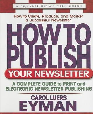How to Publish Your Newsletter: A Complete Guide to Print and Electronic Newsletter Publishing