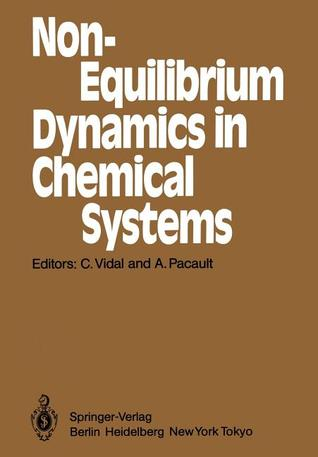Non-Equilibrium Dynamics in Chemical Systems: Proceedings of the International Symposium, Bordeaux, France, September 3 7, 1984