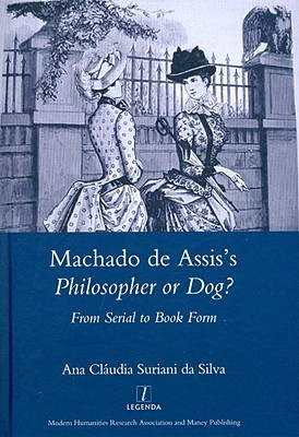 Machado de Assis's Philosopher or Dog?: From Serial to Book Form: From Serial to Book Form