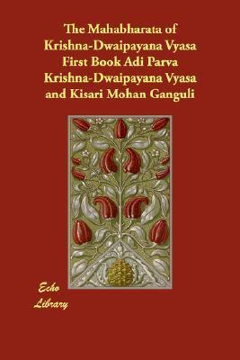 The Mahabharata of Krishna-Dwaipayana Vyasa First Book Adi Parva