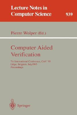 Computer Aided Verification: 7th International Conference, Cav '95, Liege, Belgium, July 3 - 5, 1995. Proceedings