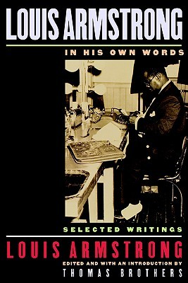Louis Armstrong, in His Own Words: Selected Writings by Louis Armstrong