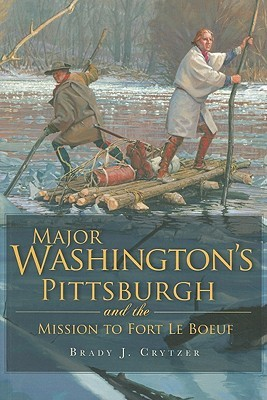 major-washington-s-pittsburgh-and-the-mission-to-fort-le-boeuf