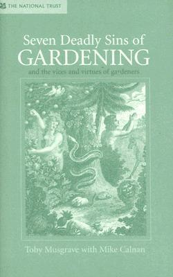 Seven Deadly Sins of Gardening: And the Vices and Virtues of Gardeners