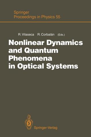 Nonlinear Dynamics and Quantum Phenomena in Optical Systems: Proceedings of the Third International Workshop Blanes (Girona, Spain), October 1 3, 1990