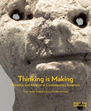 Thinking is Making: Presence and Absence in Contemporary Sculpture por Martin   Herbert, Fiona MacDonald, Matilda Strang