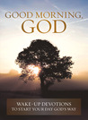 Good Morning, God: Wake-up Devotions to Start Your Day God's Way