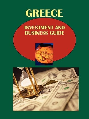 Greece Investment and Business Guide Volume 1 Strategic and Practical Information