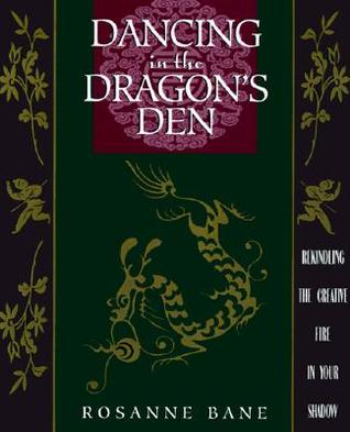 Dancing in the Dragon's Den by Rosanne Bane