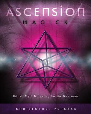 Ascension Magick: Ritual, Myth & Healing for the New Aeon