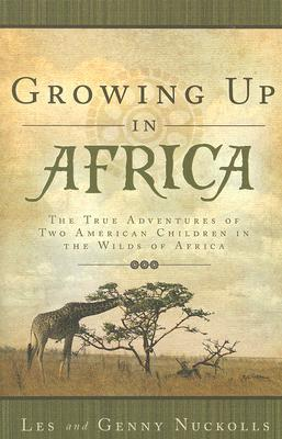 Growing Up in Africa: The True Adventures of Two American Children in the Wilds of Africa