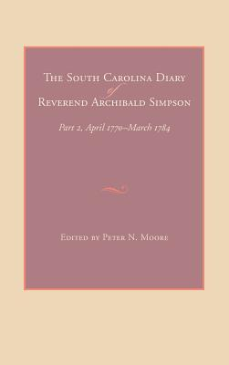 The South Carolina Diary of Reverend Archibald Simpson