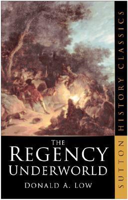 The Regency Underworld by Donald A. Low