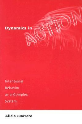 Dynamics in Action: Intentional Behavior as a Complex System