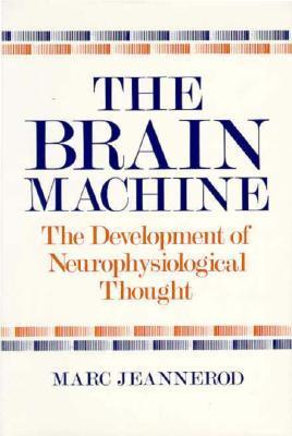 The Brain Machine: The Development of Neurophysiological Thought