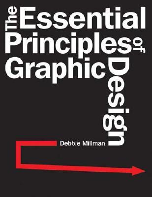 The Essential Principles Of Graphic Design by Debbie Millman