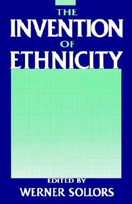 The Invention of Ethnicity by Werner Sollors