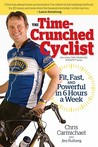 The Time-Crunched Cyclist: Fit, Fast, and Powerful in 6 Hours a Week