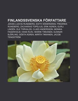 Finlandssvenska Forfattare: Johan Ludvig Runeberg, Edith Sodergran, Fredrika Runeberg, Zacharias Topelius, Erik Agren, Gurli Linden