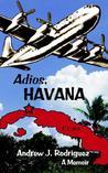 Adios, Havana by Andrew J. Rodriguez