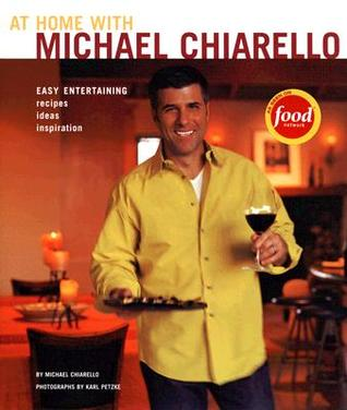 At Home with Michael Chiarello: Easy Entertaining - Recipes, Ideas, Inspiration