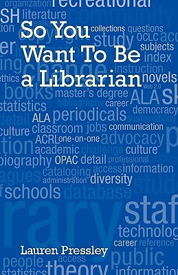 So You Want to Be a Librarian by Lauren Pressley