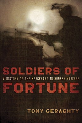 Soldiers Of Fortune by Tony Geraghty