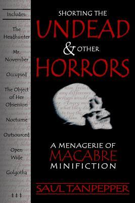 Shorting the Undead and Other Horrors by Saul Tanpepper
