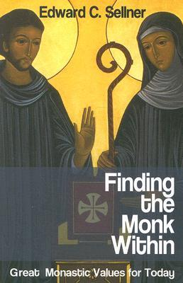 Finding the Monk Within by Edward C. Sellner