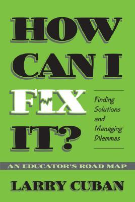 How Can I Fix It?: Finding Solutions and Managing Dilemmas: An Educator's Road Map