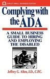 Complying with the ADA: A Small Business Guide to Hiring and Employing the Disabled