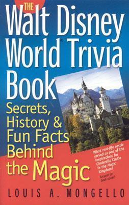 Walt Disney World Trivia Book: Secrets, History & Fun Facts Behind the Magic: Volume 1