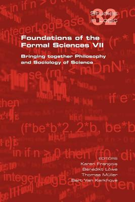 Foundations of the Formal Sciences VII. Bringing Together Philosophy and Sociology of Science