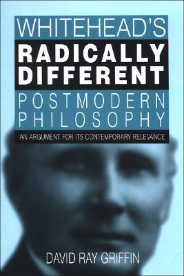 Whitehead's Radically Different Postmodern Philosophy: An Argument for its Contemporary Relevence